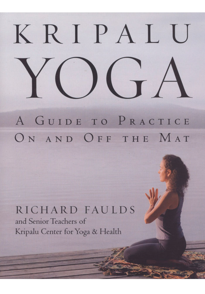 Kripalu Yoga Book Kripalu Yoga By Richard Faulds Bk0059 02 25 00