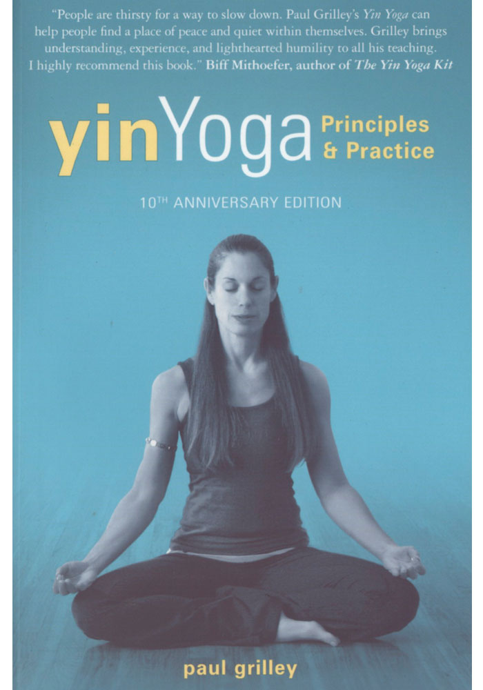 Yin Yoga Principles and Practice Book