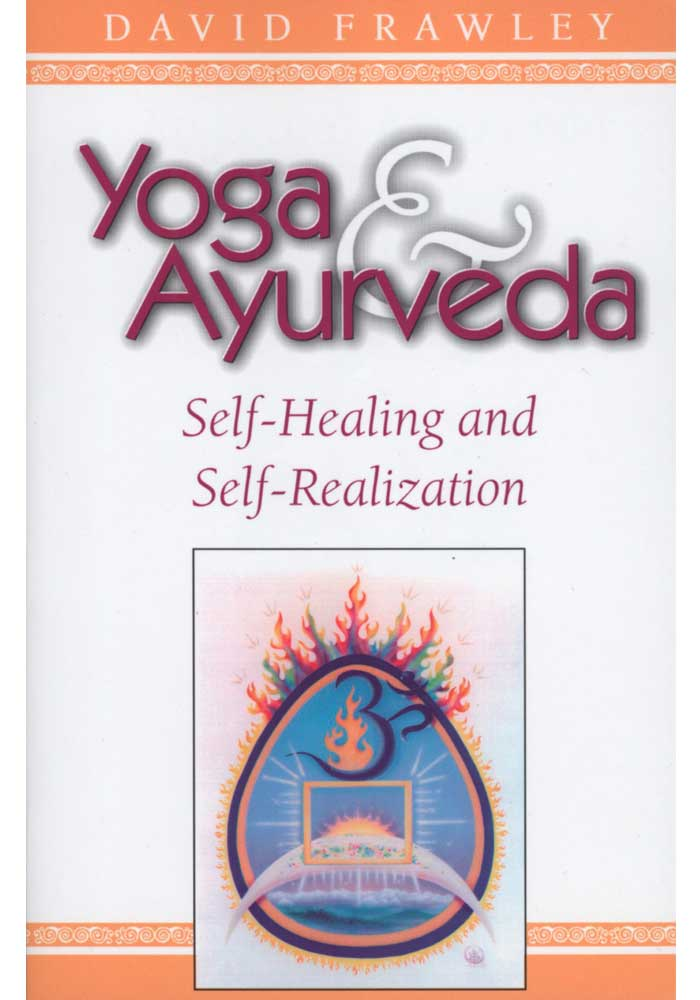 Yoga & Ayurveda: Self Healing and Self Realization Book
